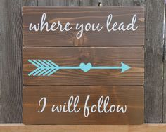 Where You Lead, I Will Follow rustic hand painted cedar fence board pallet sign with arrow and heart, Gilmore Girls, nursery sign, wedding by SweetPeaCraftingCo on Etsy https://www.etsy.com/listing/281570610/where-you-lead-i-will-follow-rustic-hand