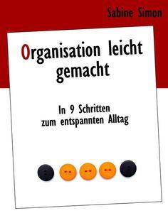 Mein E-Book: Organisation leicht gemacht - In 9 Schritten zum entspannten Alltag