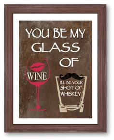 You be my glass of wine art print i'll be your by DIGIArtPrints, $10.00