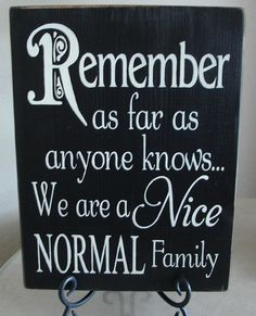 Actually have this hanging next to the front door to remind the children and grandchildren. . . before they head into the unsuspecting world!