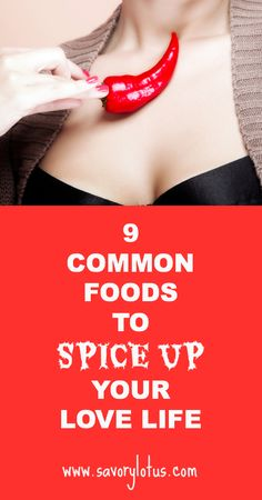 9 Common Foods to Spice Up Your Love Life |  savorylotus.com