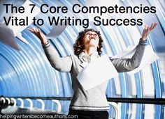 If you are weak in any area of these seven core competencies, you will not achieve the writing success you're seeking.