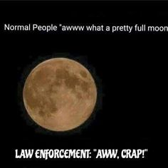 LOL My cop goes home and gets his camera to take pictures of the moon. Yeah, photography is just one of his many skills and hobbies.