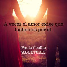 Adulterio, Paulo Coelho #amor #luchar #love #fight #adultery #coelho