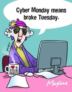 maxine monday cyber funny cartoon humor tuesday quotes anne means jokes comics computer friday taintor senior christmas saucy mondays crazy