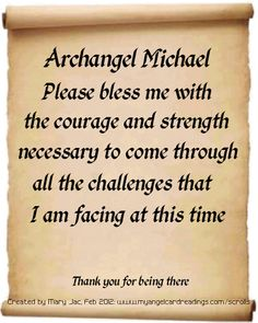 September ~ Michaelmas ~ Archangel Michael,  Please bless me with the courage and strength necessary to come through all the challenges that I am facing at this time.  Thank you for being there! <3 11 11 Wish, St Michael Prayer, Saint Michael, Archangel Prayers, Novena Prayers, Armor Of God, Blessed Mother, Religious Quotes, Spiritual Inspiration