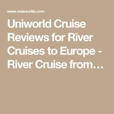 Uniworld Cruise Reviews for River Cruises to Europe - River Cruise from…