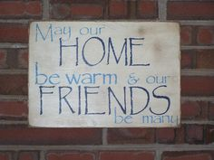 May our home be warm & our friends be many