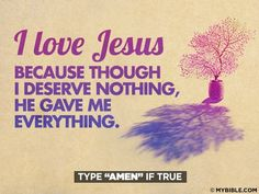 If You Know Me, Then You Know...i love Jesus because though I deserve nothing, He gave me everything.