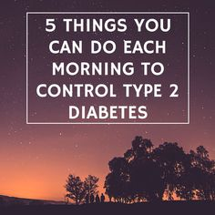 5 Things you can do every morning to help control Type 2 Diabetes #ICONEarlyPhaseServices #Diabetes
