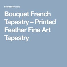 Bouquet French Tapestry – Printed Feather Fine Art Tapestry