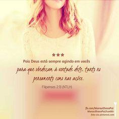 Pois Deus está sempre agindo em vocês para que obedeçam à vontade dele, tanto no pensamento como nas ações. Filipenses 2:13 (NTLH) #Bíblia #filipenses #poisDeusestáagindo #vontade #obedecer #MaravilhosoPai #Deus #amor #Pai #dad #god #king   http://maravilhosopai.tumblr.com/ ←