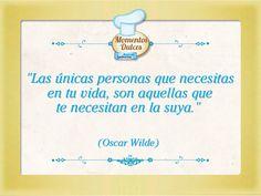 """""""Las únicas personas que necesitas en tu vida, son aquellas que te necesitan en la suya."""" (Oscar Wilde)"""