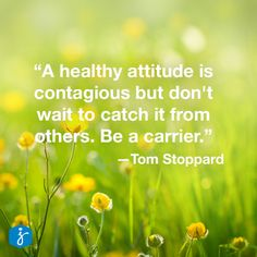 """""""A healthy attitude is contagious but don't wait to catch it from others. Be a carrier."""" Tom Stoppard #InspirationalQuote #Quote #Inspirational"""