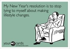 My New Year's resolution is to stop lying to myself about making lifestyle changes. | New Year's Ecard