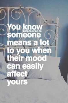 You know someone means a lot to you when their mood can easily affect ♡ Inspirational Quotes Pictures, Great Quotes, Quotes To Live By, Motivational Quotes, Words Quotes, Me Quotes, Sayings, Anne Frank, Some Words