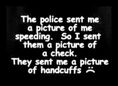 Cop Quotes, Sassy Quotes, Sarcastic Quotes, Sign Quotes, Funny Quotes, Funny Memes, Cops Humor, Police Humor, Man Humor