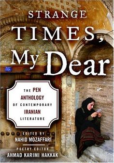Strange Times, My Dear: The Pen Anthology of Contemporary Iranian Literature by Nahid Mozaffari http://www.amazon.com/dp/1559707658/ref=cm_sw_r_pi_dp_sFMTwb11994ZS