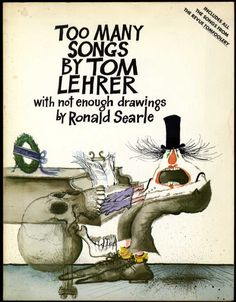 ¤ Ronald Searle, Too Many Songs by Tom Lehrer with not enough drawings by Ronald Searle.
