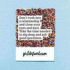 Don't rush into a relationship and close your eyes and ears. Take the time needed to dig deep and ask good questions.