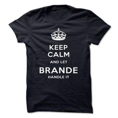 Keep Calm And Let BRANDE Handle It - #sweatshirt skirt #sweater blanket. LOWEST SHIPPING => https://www.sunfrog.com/Automotive/Keep-Calm-And-Let-BRANDE-Handle-It-rysxm.html?68278