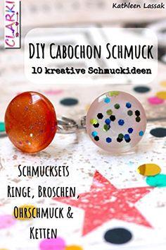 DIY Cabochon Schmuck: 10 kreative Schmuckideen von [Kathleen Lassak]