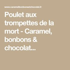 Poulet aux trompettes de la mort - Caramel, bonbons & chocolat...