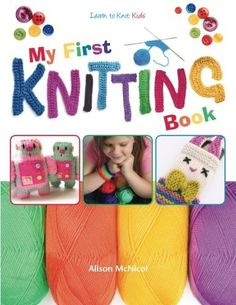 My First Knitting Book: Learn To Knit: Kids by Alison McNicol (12-Oct-2012) Paperback