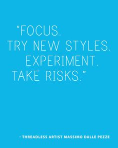 """Focus. Try new styles. Experiment. Take risks."" - Threadless Artist Massimo Dalle Pezze  / Threadless Artist Quotes"