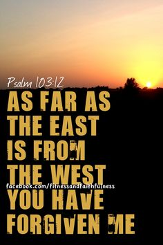 Psalm 103:12 As far as the east is from the west -- we are forgiven. #seekthetruth