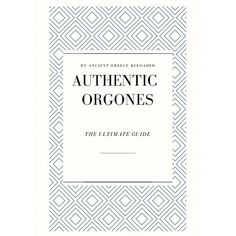 Authentic Orgones – The Full Guide --- One Step Beyond, Astral Plane, Ancient Greece, To Tell, How To Introduce Yourself, The Book, Knowledge, Told You So, Teaching