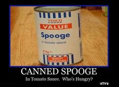 Canned Spooge In Tomato -  What the heck is  SPOOGE???  sounds hilarious.