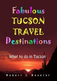 Fabulous Tucson Travel Destinations - What to do in Tucson, Arizona by Robert Resetar. $5.97. 145 pages