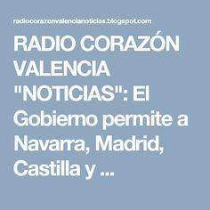 """RADIO CORAZÓN VALENCIA  """"NOTICIAS"""": El Gobierno permite a Navarra, Madrid, Castilla y ..."""