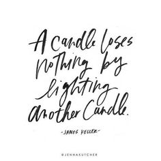 a candle loses nothing by lighting another candle.