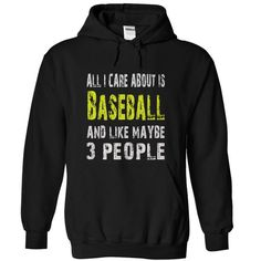 All I Care Baseball and Like Maybe 3 People Tees and Hoodies T Shirts, Hoodie. Shopping Online Now ==► https://www.sunfrog.com/Funny/All-I-Care-Baseball-and-Like-Maybe-3-People--Tshirts-amp-Hoodies.html?41382
