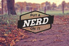 Put a Nerd On It... Fall Edition