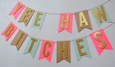 Yee Haw Bitches Bachelorette girls night country bridal shower Banner glitter Gold Mint Pink by PopFizzHooray on Etsy https://www.etsy.com/listing/223279634/yee-haw-bitches-bachelorette-girls-night