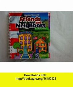 Friends and Neighbors (9780021492718) James A. Banks, Richard G. Boehm, Kevin P. Colleary, Gloria Contreras, A. Lin Goodwin, Mary A. McFarland, Walter C. Parker , ISBN-10: 0021492719  , ISBN-13: 978-0021492718 ,  , tutorials , pdf , ebook , torrent , downloads , rapidshare , filesonic , hotfile , megaupload , fileserve