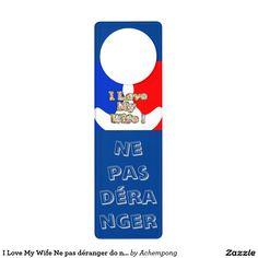 I Love My Wife Ne pas déranger do not disturb Door Hanger #I #Love #My #Wife #Ne pas #déranger #do #not #disturb #Door #Hanger