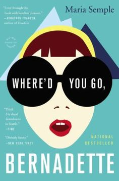 Adult Book Club Titles - Where'd You Go Bernadette by Maria Semple. To see this book in LCL catalogue click on the book cover.