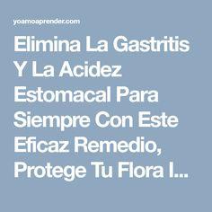 Elimina La Gastritis Y La Acidez Estomacal Para Siempre Con Este Eficaz Remedio, Protege Tu Flora Intestinal | Yo Amo Aprender