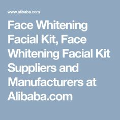Face Whitening Facial Kit, Face Whitening Facial Kit Suppliers and Manufacturers at Alibaba.com