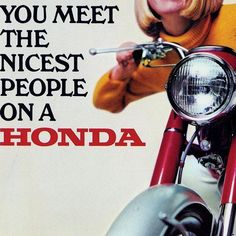 """""""You Meet The Nicest People On A Honda"""" is perhaps the most iconic motorcycle sales slogan ever created, and it certainly is among the most effective. Sales Slogans, Honda S90, Motorcycle Touring, Honda Motors, Asian Market, Marketing Tactics, New Honda, 50cc, Classic Bikes"""