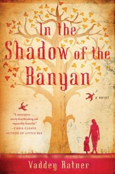 In the Shadow of the Banyan  Wow- that is the only word to describe such an amazing book. I put it down and just cried..then thought about it for days after...if you are a fan of historical fiction you will love this book!  It's a gem!