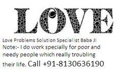 Love Marriages Solution* Lover vashikaran* Specialist Love Relationship Problem * Husband Wife Love Dispute* Vashikaran* for love back Love Dispute Problems* Match Making For Love Marriage* Solve Lost Love Problem Online Free Love Solution Girl Love Back Problem Solution Vashikaran Mantra For Girl/women Voodoo Black Magic Specialist Kala Jadu Specialist Online Kamdev Vashikaran Online Specialist Online Free Mohini Vashikaran Speci