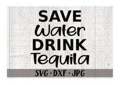 Save Water Drink Tequila svg file Drink Tequila instant | Etsy