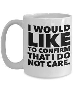 I Do Not Care 15 oz. Ceramic Mug Sarcastic Coffee Mug