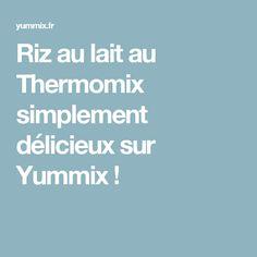Riz au lait au Thermomix simplement délicieux sur Yummix !