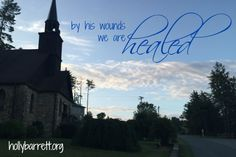 by his wounds we are healed | hollybarrett.org #SundayReflection